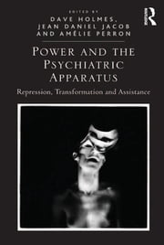 Power and the Psychiatric Apparatus - Repression, Transformation and Assistance ebook by Dave Holmes,Jean Daniel Jacob