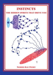 INSTINCTS - The Hidden Spirits That Drive You ebook by Norris Peery