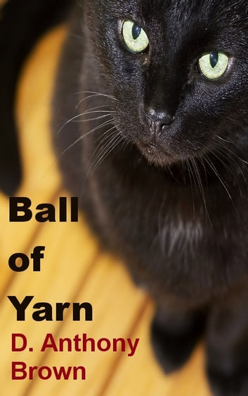 Ball of Yarn ebook by D. Anthony Brown