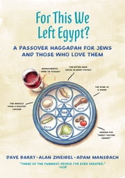 For This We Left Egypt? - A Passover Haggadah for Jews and Those Who Love Them ebook by Dave Barry,Alan Zweibel,Adam Mansbach