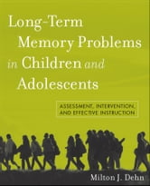 Long-Term Memory Problems in Children and Adolescents - Assessment, Intervention, and Effective Instruction ebook by Milton J. Dehn