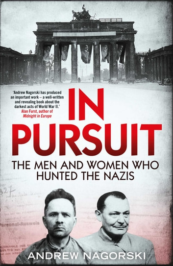 In Pursuit - The Men and Women Who Hunted the Nazis ebook by Andrew Nagorski