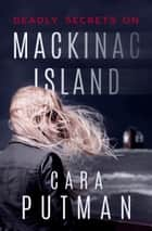 Deadly Secrets on Mackinac Island - A Romantic Suspense Novel ebook by Cara Putman
