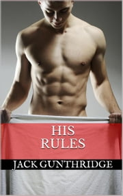 His Rules - His Rules, #1 ebook by Jack Gunthridge