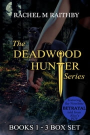 The Deadwood Hunter Series Box Set ebook by Rachel M Raithby