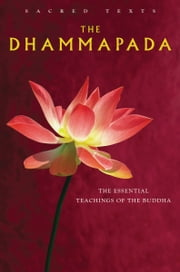 The Dhammapada: The Essential Teachings of the Buddha ebook by Max Muller Translator