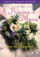 A Princess in Maine - A McCullagh Inn Story eBook by Jen McLaughlin, James Patterson