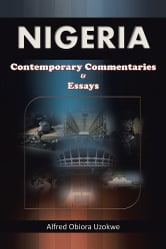 Nigeria - Contemporary Commentaries & Essays ebook by Alfred Obiora Uzokwe