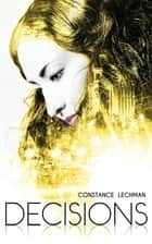 Decisions ebook by Constance Lechman
