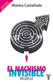El machismo invisible regresa ebook by Marina Castañeda