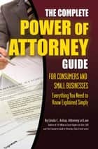 The Complete Power of Attorney Guide for Consumers and Small Businesses: Everything You Need to Know Explained Simply ebook by Linda Ashar