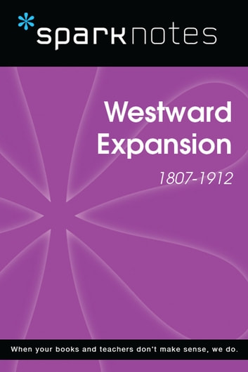 Westward Expansion (1807-1912) (SparkNotes History Note) ebook by SparkNotes
