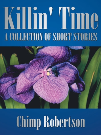 Killin' Time - A COLLECTION OF SHORT STORIES ebook by Chimp Robertson
