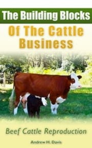 The Building Blocks of the Cattle Business: Beef Cattle Reproduction ebook by Andrew Davis