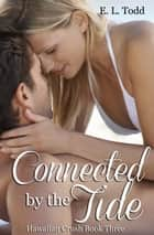 Connected by the Tide (Hawaiian Crush #3) ebook by E. L. Todd