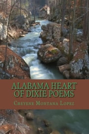 Alabama Heart Of Dixie Poems ebook by Cheyene Lopez