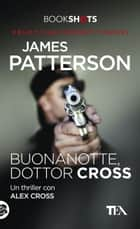 Buonanotte, dottor Cross - Un thriller con Alex Cross ebook by James Patterson, Sara Puggioni