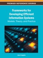 Frameworks for Developing Efficient Information Systems ebook by John Krogstie
