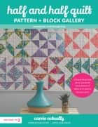 Half and Half Quilt Pattern + Block Gallery ebook by Carrie Merrell