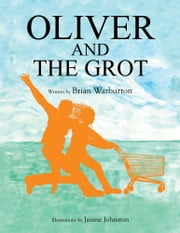 OLIVER AND THE GROT ebook by Brian Warburton