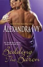 Bedding The Baron ebook by Alexandra Ivy