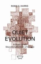Quiet Evolution - A Study of the Educational System of Ontario eBook by Robin Harris