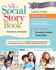 The New Social Story Book, Revised and Expanded 15th Anniversary Edition - Over 150 Social Stories that Teach Everyday Social Skills to Children and Adults with Autism and their Peers ebook by Carol Gray