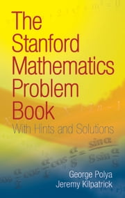 The Stanford Mathematics Problem Book ebook by G. Polya,J. Kilpatrick