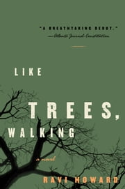 Like Trees, Walking - A Novel ebook by Ravi Howard