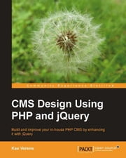 CMS Design Using PHP and jQuery ebook by Kae Verens