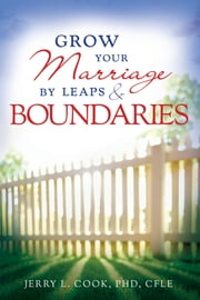 Grow Your Marriage By Leaps and Boundaries ebook by Jerry L. Cook PhD. CFLE