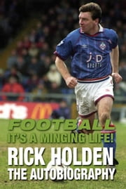 Football Its a Minging Life! ebook by Rick Holden