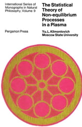 The Statistical Theory of Non-Equilibrium Processes in a Plasma: International Series of Monographs in Natural Philosophy, Vol. 9 ebook by Klimontovich, Yu L