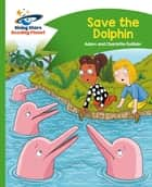 Reading Planet - Save the Dolphin - Green: Comet Street Kids ebook by Adam Guillain, Charlotte Guillain