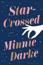 Star-Crossed - A Novel eBook by Minnie Darke