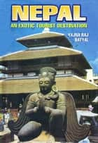 Nepal : An Exotic Tourist Destination ebook by Yajna Raj Satyal
