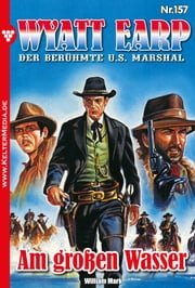 Wyatt Earp 157 - Western - Am großen Wasser ebook by William Mark