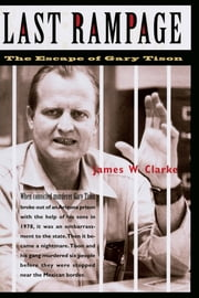 Last Rampage - The Escape of Gary Tison ebook by James W. Clarke