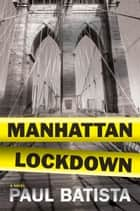 Manhattan Lockdown ebook by Paul Batista