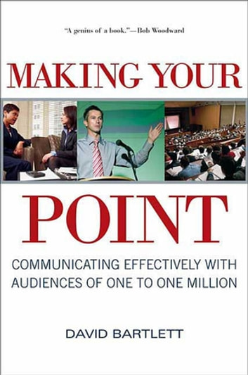 Making Your Point - Communicating Effectively with Audiences of One to One Million ebook by David Bartlett