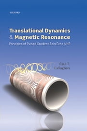 Translational Dynamics and Magnetic Resonance - Principles of Pulsed Gradient Spin Echo NMR ebook by Paul T. Callaghan