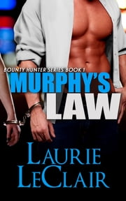 Murphy's Law (The Bounty Hunter Series - Book 1) ebook by Laurie LeClair