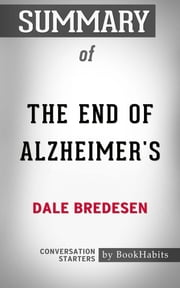 Summary of The End of Alzheimer's: The First Program to Prevent and Reverse Cognitive Decline by Dale Bredesen | Conversation Starters ebook by Paul Adams