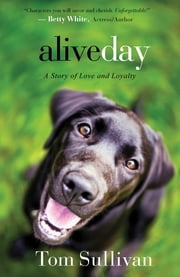 Alive Day - A Story of Love and Loyalty ebook by Tom Sullivan,Betty White