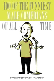 100 of the Funniest Male Comedians of All Time ebook by alex trostanetskiy