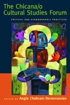The Chicana/o Cultural Studies Forum - Critical and Ethnographic Practices ebook by Angie Chabram-Dernersesian