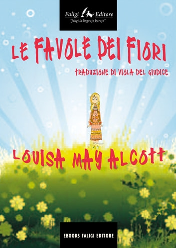 Le favole dei fiori ebook by Louisa May Alcott