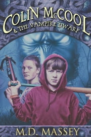 Colin McCool and the Vampire Dwarf ebook by M.D. Massey