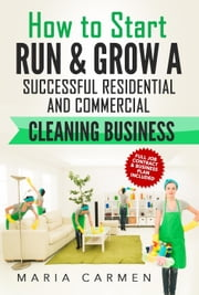How to Start, Run and Grow a Successful Residential & Commercial Cleaning Business ebook by Maria Carmen