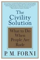 The Civility Solution ebook by P. M. Forni